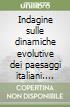 Indagine sulle dinamiche evolutive dei paesaggi italiani. Analisi geo-storica e indicatori di valutazione e monitoraggio per lo studio del rischio paesaggistico libro