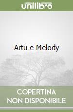 Artu e Melody libro di Dallari Luciana