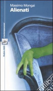 Alienati libro di Mongai Massimo