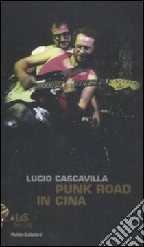 Punk road in Cina libro di Cascavilla Lucio