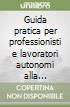 Guida pratica per professionisti e lavoratori autonomi alla gestione fiscale, previdenziale e contabile. Con CD-ROM libro