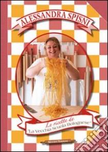 Le ricette de La Vecchia Scuola Bolognese libro di Spisni Alessandra