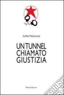 Un tunnel chiamato giustizia libro di Melchionda Achille