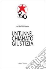 Un tunnel chiamato giustizia libro di Melchionda Achille