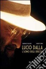 Lucio Dalla. L'uomo degli specchi libro