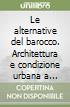 Le alternative del barocco. Architettura e condizione urbana a Brescia nella prima metà del Settecento libro