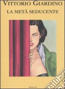 La Metà seducente libro di Giardino Vittorio