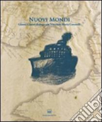 Nuovi mondi. Gianni Cestari dialoga con Vincenzo Maria Coronelli libro