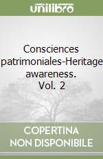 Consciences patrimoniales. Matériaux de cours issous de formations. Ediz. francese e inglese. Vol. 2 libro di Destaing E. (cur.); Trazzi A. (cur.)