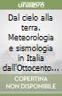 Dal cielo alla terra. Meteorologia e sismologia in Italia dall'Ottocento a oggi libro