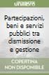 Partecipazioni, beni e servizi pubblici tra dismissione e gestione