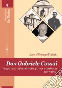 Don Gabriele Cossai. Viceparroco, padre spirituale, parroco e confessore (1917-2004) libro