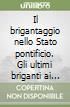 Il brigantaggio nello Stato pontificio. Gli ultimi briganti ai confini tra Lazio e Abruzzo (1865-1870) libro