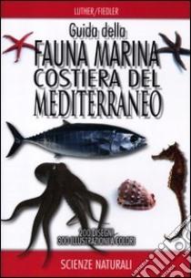 Guida della fauna marina costiera del Mediterraneo libro di Luther Wolfgang - Fiedler Kurt