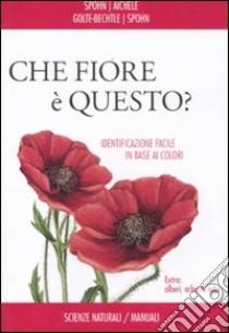 Che fiore è questo? libro di Spohn - Golte Bechtle Marianne - Aichele Dietmar