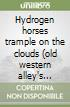 Hydrogen horses trample on the clouds (old western alley's talking blues)