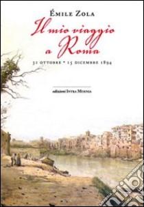 Il mio viaggio a Roma libro di Zola Émile