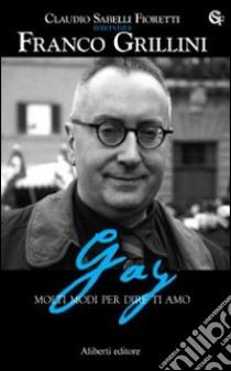 Gay. Molti modi per dire ti amo libro di Sabelli Fioretti Claudio - Grillini Franco