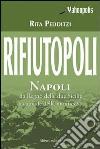 Rifiutopoli. Napoli: dal Regno delle due Sicilie a capitale della monnezza libro