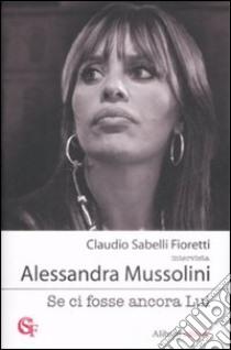 Se ci fosse ancora lui libro di Sabelli Fioretti Claudio; Mussolini Alessandra