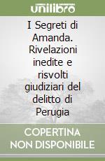 I Segreti di Amanda. Rivelazioni inedite e risvolti giudiziari del delitto di Perugia libro di Lodi Cristiana