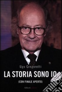 La storia sono io (con finale aperto) libro di Gregoretti Ugo