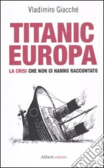 Titanic-Europa. La crisi che non ci hanno raccontato libro di Giacchè Vladimiro