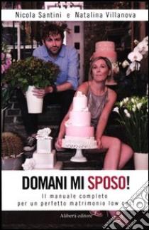 Domani mi sposo! Il manuale completo per un perfetto matrimonio low cost libro di Santini Nicola - Villanova Natalina