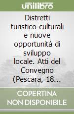 Distretti turistico-culturali e nuove opportunità di sviluppo locale. Atti del Convegno (Pescara, 18 novembre 2002) libro di Mattoscio Nicola; Pace Giovanni; Vespa Bruno