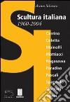 Scultura italiana 1960-2004. Catalogo della mostra (Matera, giugno-settembre 2004; Milano, novembre-dicembre 2004). Ediz. italiana e inglese libro
