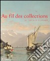 Au fil de collections. De Tiepolo à Degas. Catalogo della mostra (Losanna, 27 gennaio-20 maggio 2012). Ediz. illustrata libro