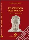 Francesco Maurolico. La vita e le opere libro