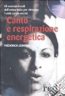 Canto e respirazione energetica. CD Audio libro di Leboyer Frédérick