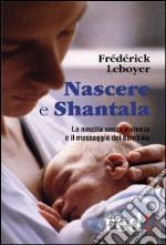 Nascere e shantala. La nascita senza violenza e il massaggio del bambino. DVD libro