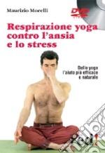 Respirazione yoga contro l'ansia e lo stress. DVD libro