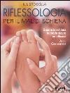 Il libro della riflessologia per il mal di schiena. Guarire la schiena in modo sicuro ed efficace libro