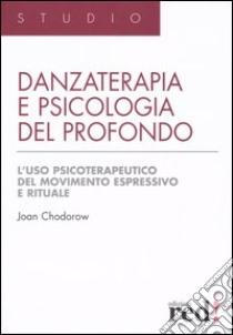 Danzaterapia e psicologia del profondo. L'uso psicoterapeutico del movimento espressivo e rituale libro di Chodorow Joan