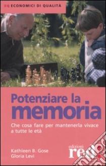 Potenziare la memoria. Che cosa fare per mantenerla vivace a tutte le età libro di Gose Kathleen B. - Levi Gloria