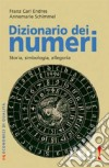 Dizionario dei numeri. Storia, simbologia, allegoria libro