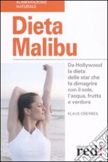 Dieta Malibù. Da Hollywood la dieta delle star che fa dimagrire con il sole, l'acqua, frutta e verdura libro di Oberbeil Klaus