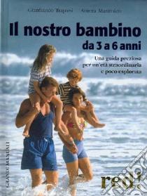 Il nostro bambino da 3 a 6 anni libro di Trapani Gianfranco - Mastroleo Aurora
