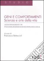 Geni e comportamenti. Scienza e arte della vita. Aggiornamenti in psiconeuroendocrinoimmunologia libro