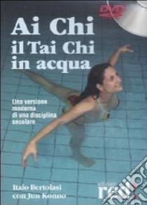Ai Chi. Il Tai Chi in acqua. DVD libro di Bertolasi Italo - Konno Jun