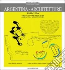 Argentina. Architetture (1880-2004). Catalogo della mostra. Ediz. spagnola e inglese libro di Pastore Daniela