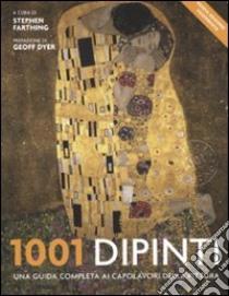 1001 dipinti. Una guida completa ai capolavori della pittura libro di Farthing Stephen