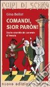 Comandi, sior paron! Storie e storielle del carnevale di Venezia libro