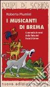 I musicanti di Brema. Commedia in versi dalla fiaba dei fratelli Grimm libro