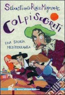 Colpi segreti. Una storia mediterranea libro di Mignone Sebastiano R.