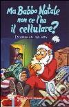 Ma Babbo Natale non ce l'ha il cellulare? libro