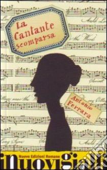 La Cantante scomparsa libro di Ferrara Antonio
